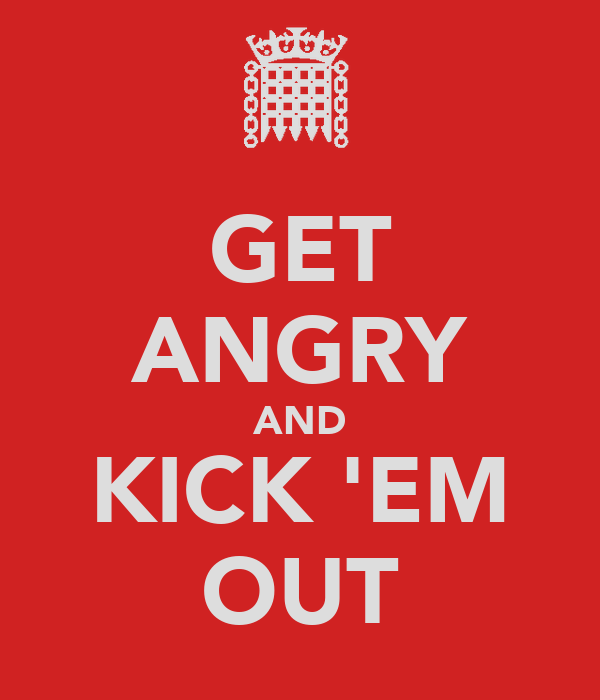 GET ANGRY AND KICK 'EM OUT
