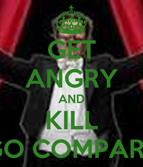 GET ANGRY AND KILL GO COMPARE