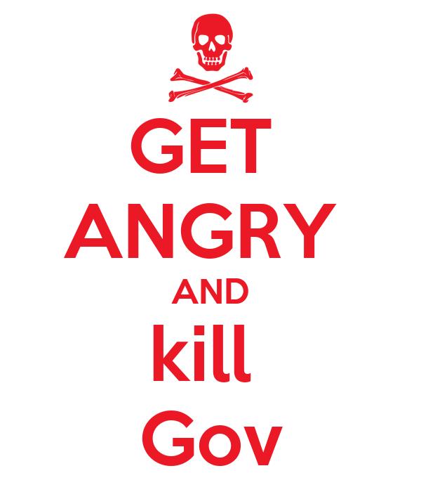 GET  ANGRY  AND kill  Gov