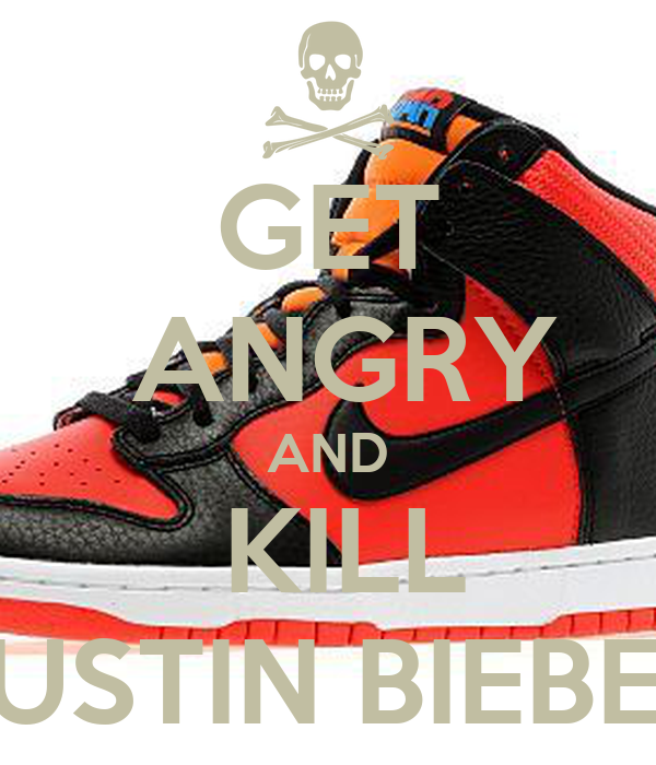 GET  ANGRY AND  KILL JUSTIN BIEBER