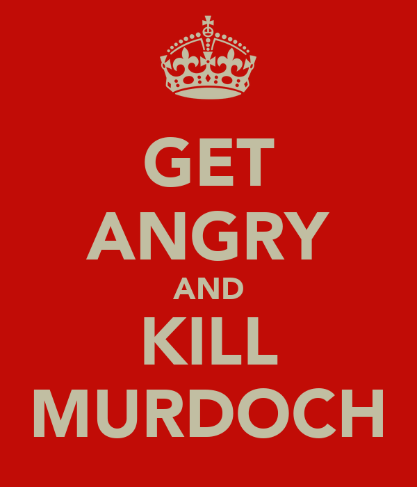GET ANGRY AND KILL MURDOCH