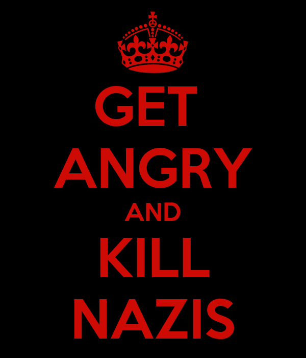 GET  ANGRY AND KILL NAZIS