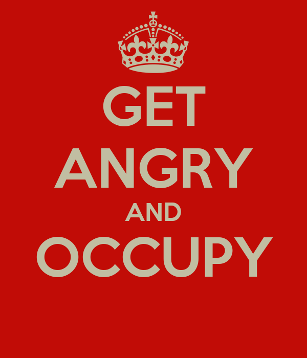 GET ANGRY AND OCCUPY