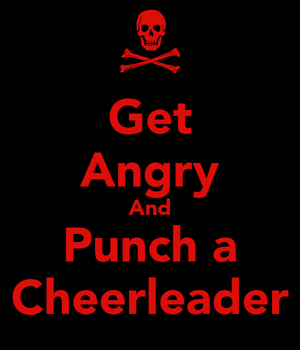 Get Angry And Punch a Cheerleader