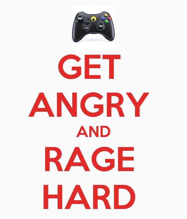 GET  ANGRY  AND RAGE  HARD