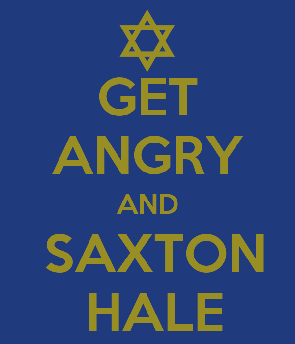 GET ANGRY AND   SAXTON   HALE