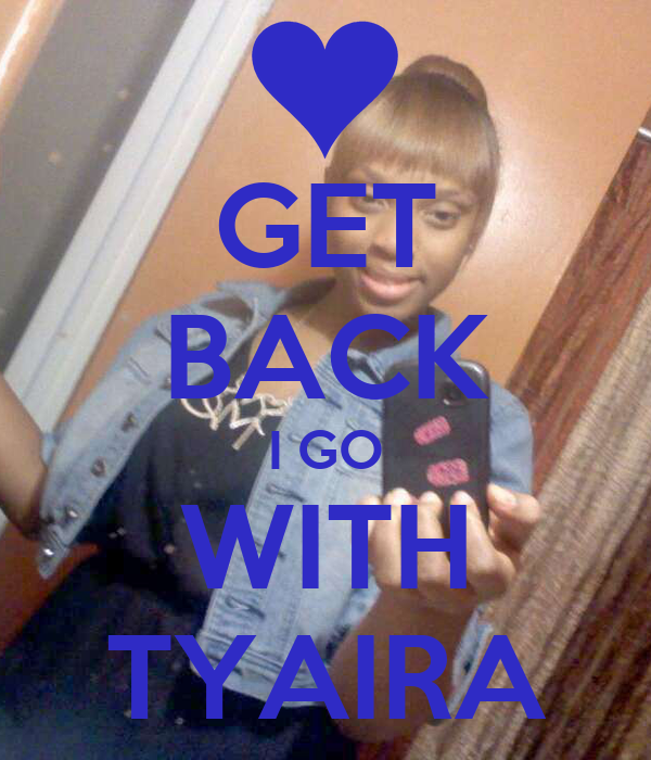 GET BACK I GO WITH TYAIRA