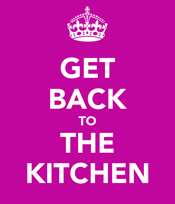 GET BACK TO THE KITCHEN