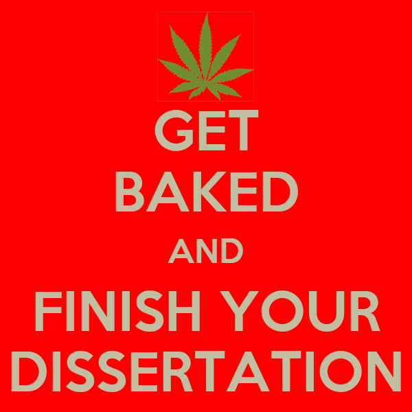 GET BAKED AND FINISH YOUR DISSERTATION
