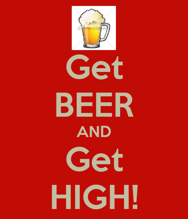 Get BEER AND Get HIGH!