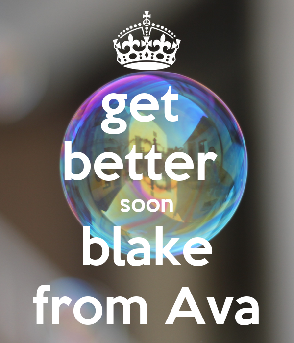 get  better  soon blake from Ava