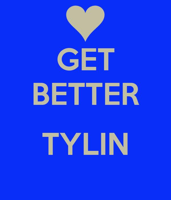 GET BETTER  TYLIN