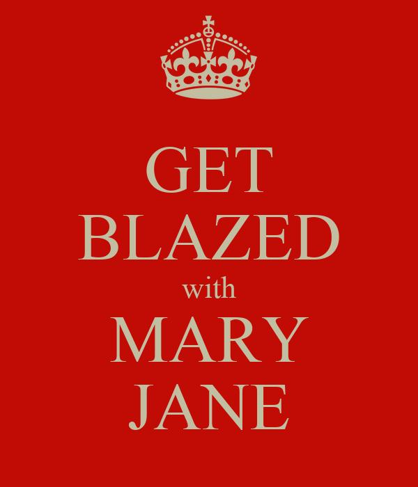 GET BLAZED with MARY JANE