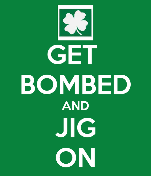 GET  BOMBED AND JIG ON