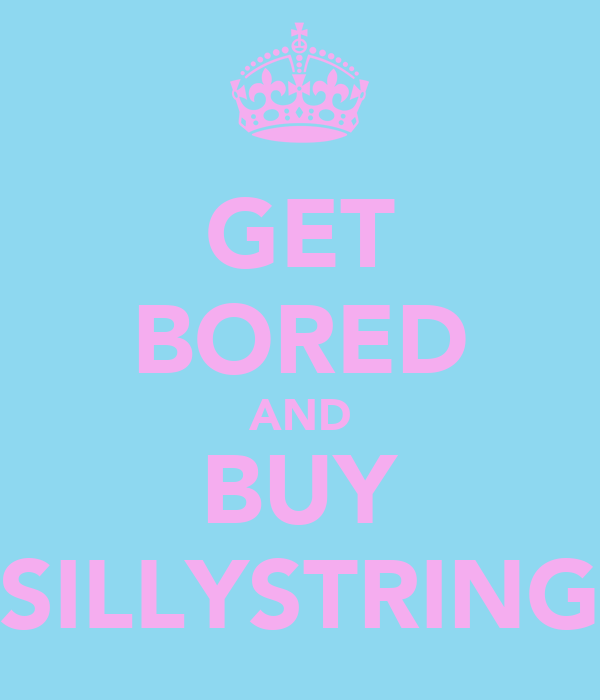 GET BORED AND BUY SILLYSTRING