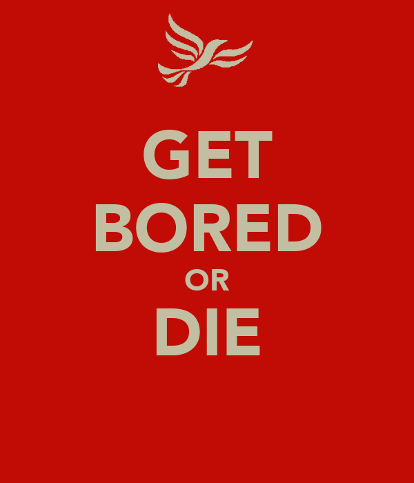 GET BORED OR DIE