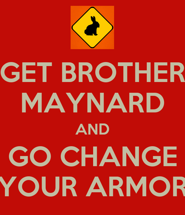 GET BROTHER MAYNARD AND GO CHANGE YOUR ARMOR