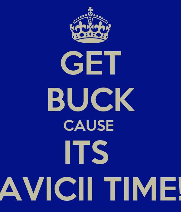 GET BUCK CAUSE  ITS  AVICII TIME!