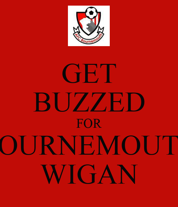 GET BUZZED FOR BOURNEMOUTH WIGAN