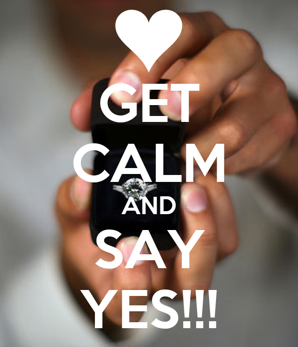 GET CALM AND SAY YES!!!