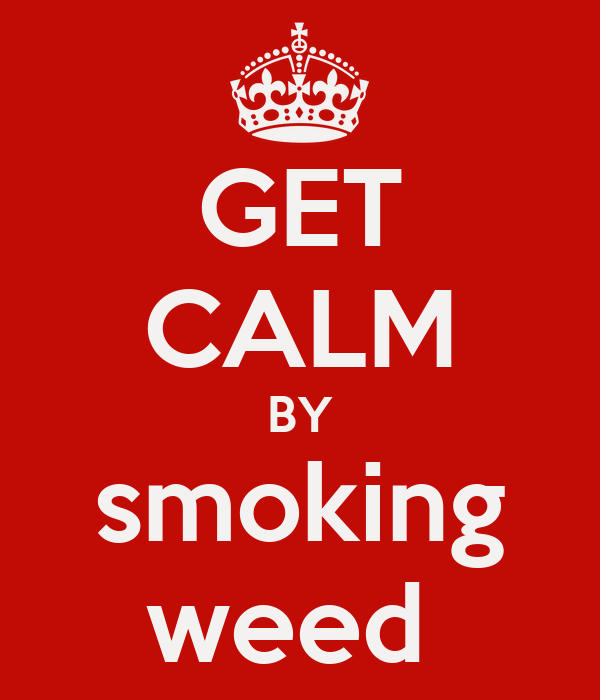 GET CALM BY smoking weed