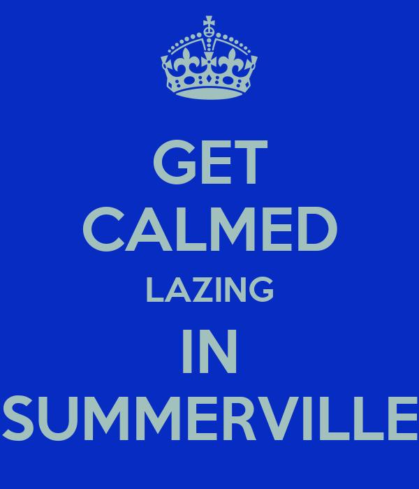 GET CALMED LAZING IN SUMMERVILLE