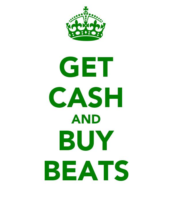 GET CASH AND BUY BEATS