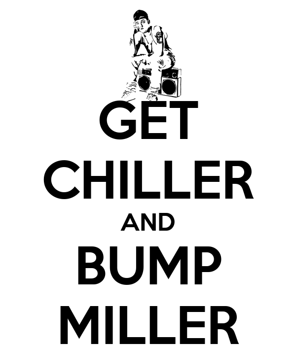 GET CHILLER AND BUMP MILLER