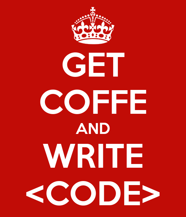 GET COFFE AND WRITE <CODE>