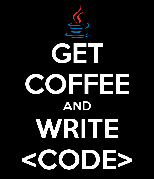 GET COFFEE AND WRITE <CODE>