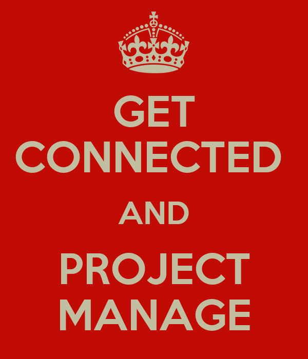 GET CONNECTED  AND PROJECT MANAGE