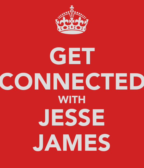 GET CONNECTED WITH JESSE JAMES