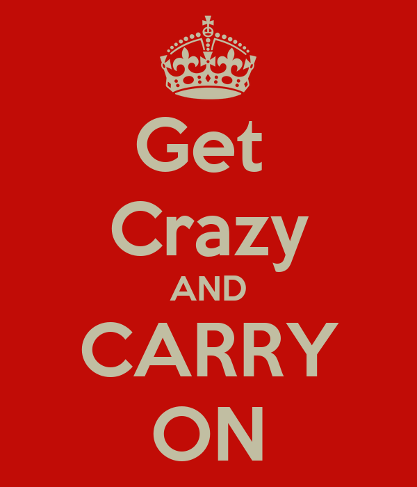 Get  Crazy AND CARRY ON
