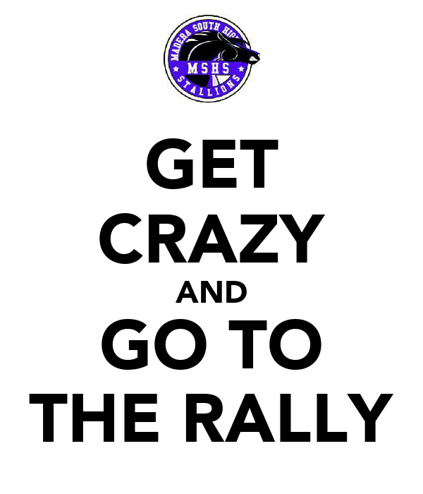 GET CRAZY AND GO TO THE RALLY