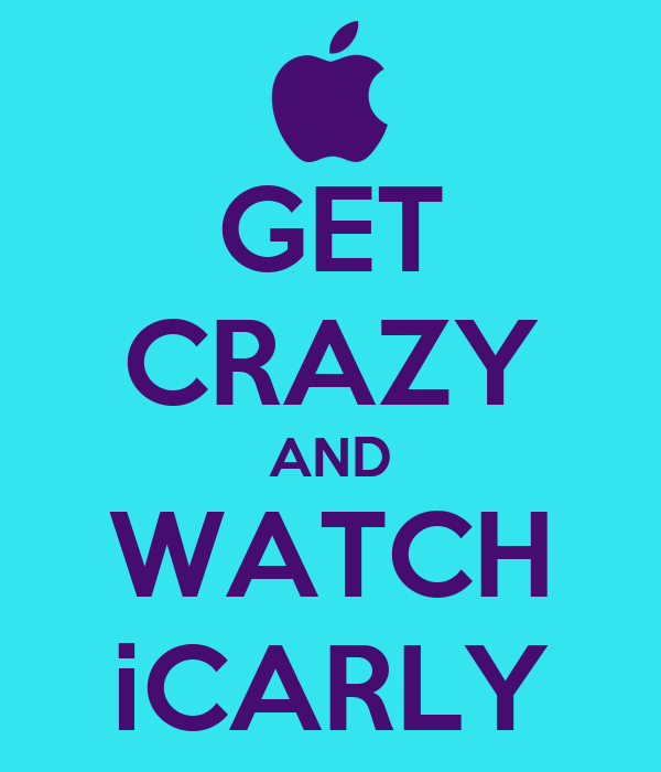 GET CRAZY AND WATCH iCARLY