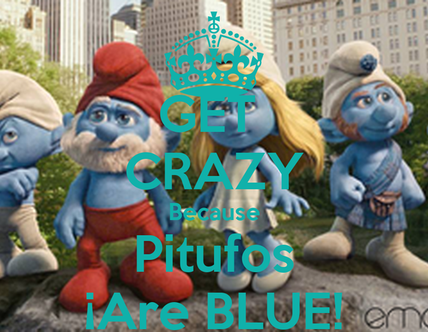 GET  CRAZY Because Pitufos ¡Are BLUE!