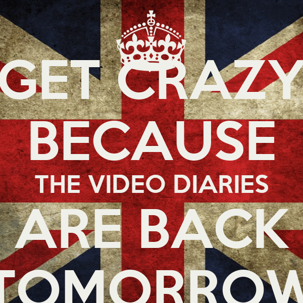 GET CRAZY BECAUSE THE VIDEO DIARIES ARE BACK TOMORROW