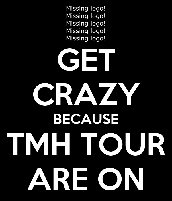 GET CRAZY BECAUSE TMH TOUR ARE ON