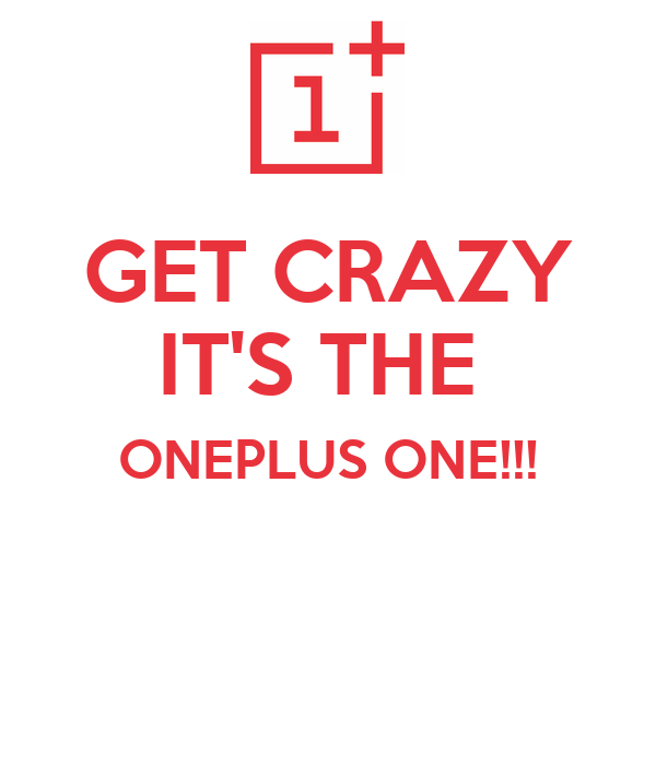 GET CRAZY IT'S THE  ONEPLUS ONE!!!