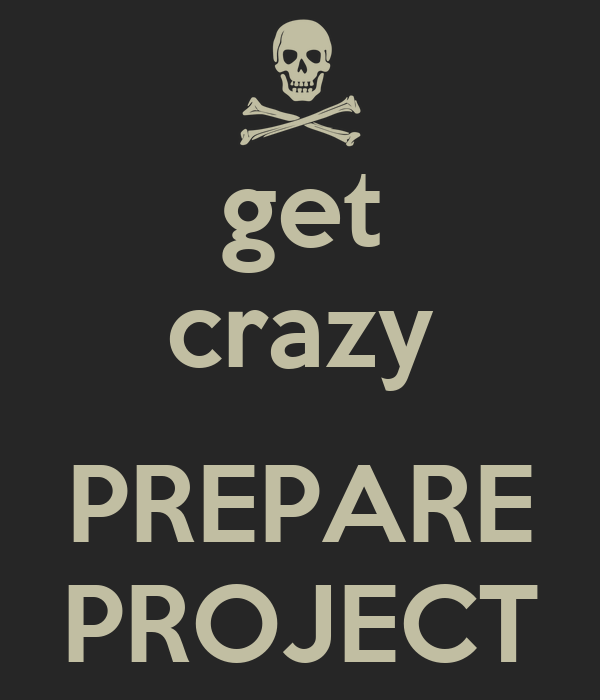 get crazy  PREPARE PROJECT
