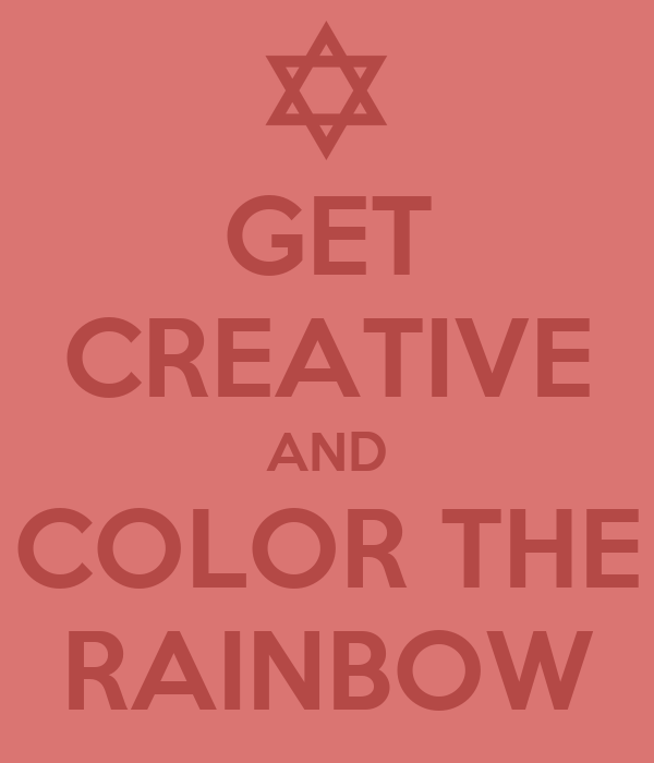 GET CREATIVE AND COLOR THE RAINBOW
