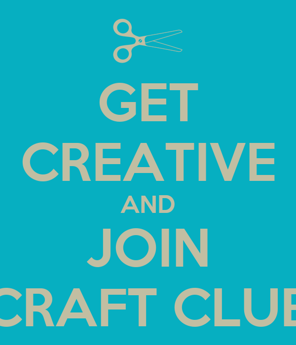 GET CREATIVE AND JOIN CRAFT CLUB