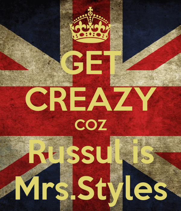 GET CREAZY COZ Russul is Mrs.Styles
