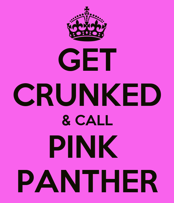 GET CRUNKED & CALL PINK  PANTHER