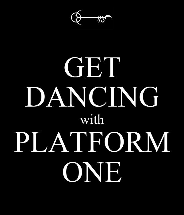GET DANCING with PLATFORM ONE