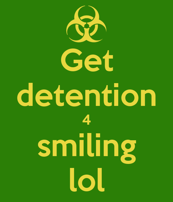 Get detention 4 smiling lol