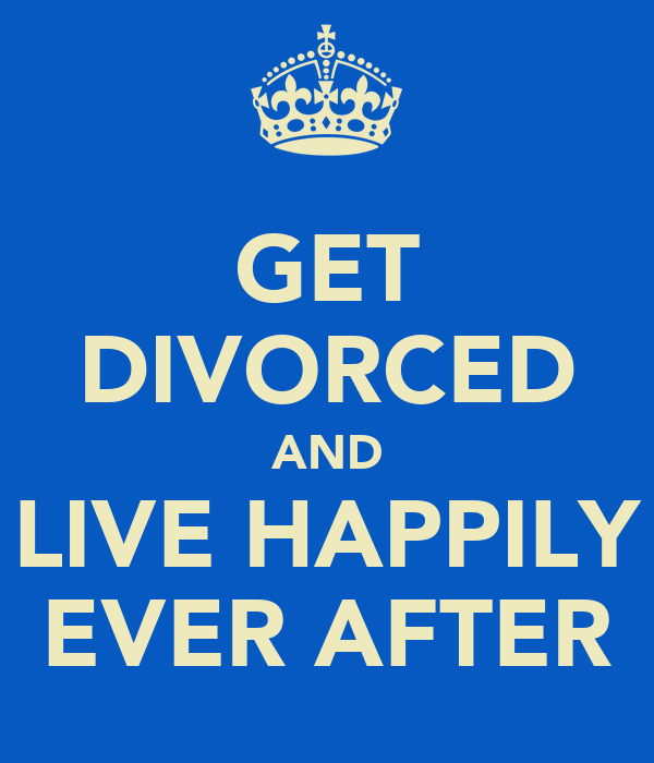 GET DIVORCED AND LIVE HAPPILY EVER AFTER