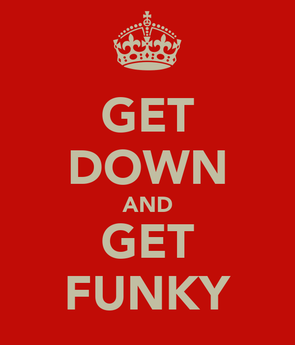 GET DOWN AND GET FUNKY