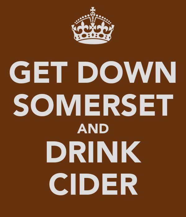 GET DOWN SOMERSET AND DRINK CIDER