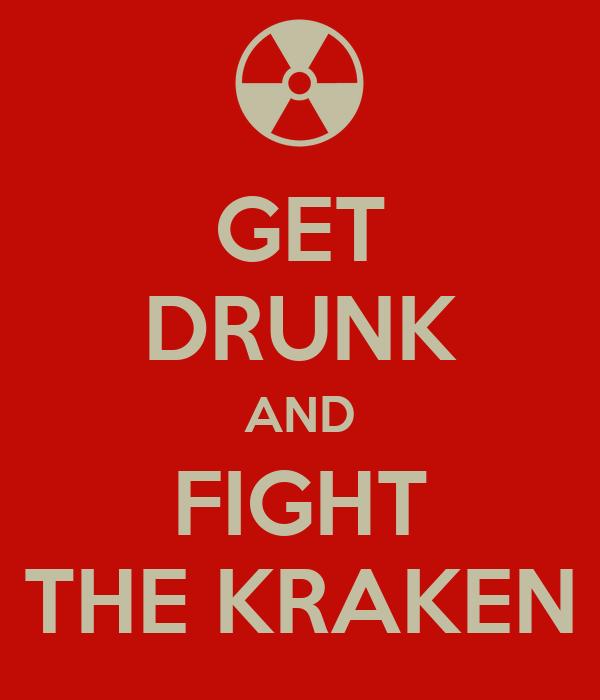 GET DRUNK AND FIGHT THE KRAKEN